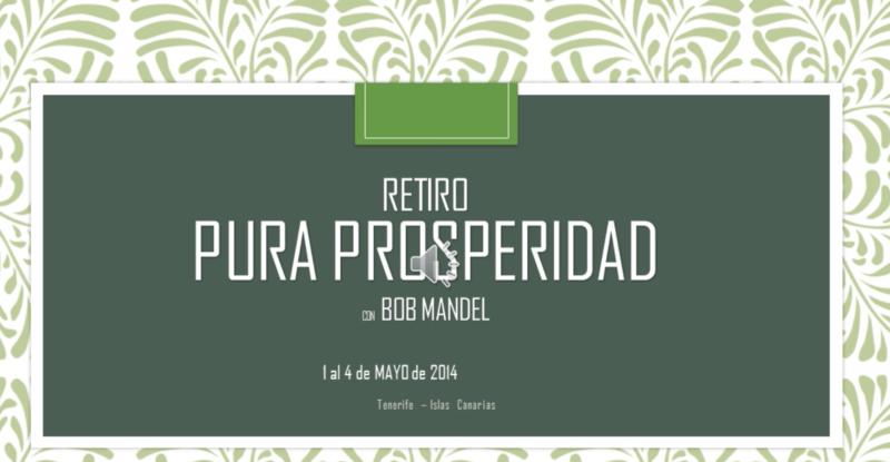 Retiro Pura Prosperidad Mayo 2014 con Bob Mandel